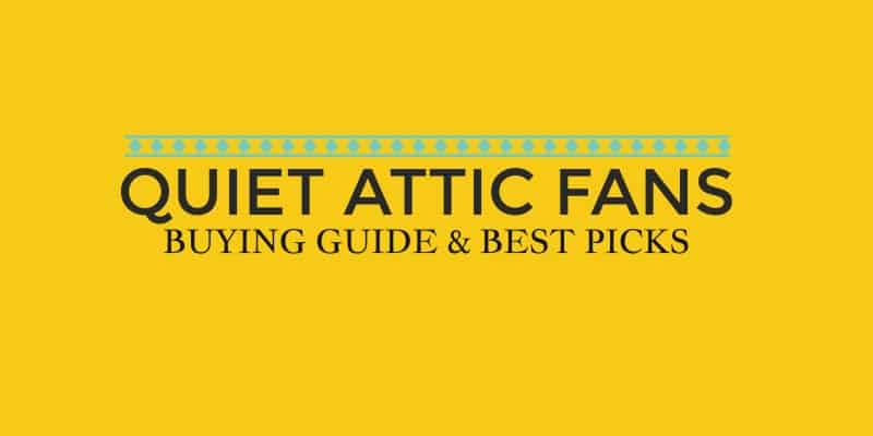 Whisper quiet attic fans – A Buying guide & best picks