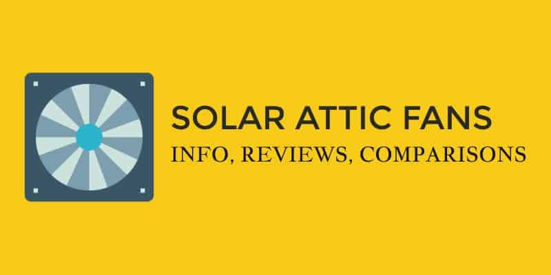 Best Solar Attic Fans (Info, Reviews, Comparisons, Benefits)